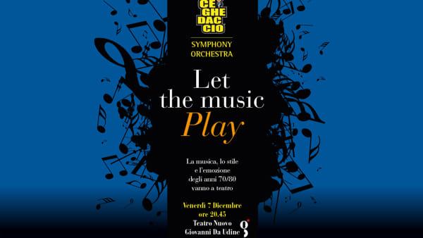 """Al Giovanni da Udine torna la Ceghedaccio Symphony Orchestra Fvg con """"Let the music play"""""""